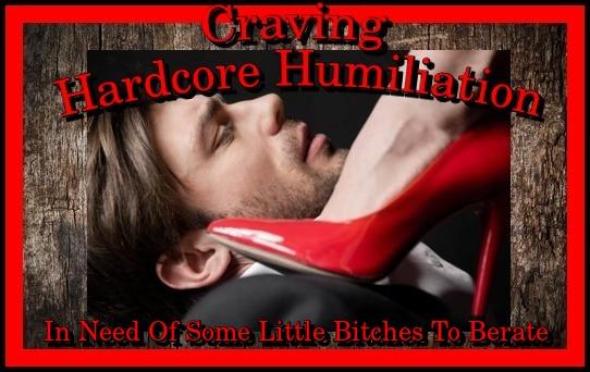 Craving Hardcore Humiliation